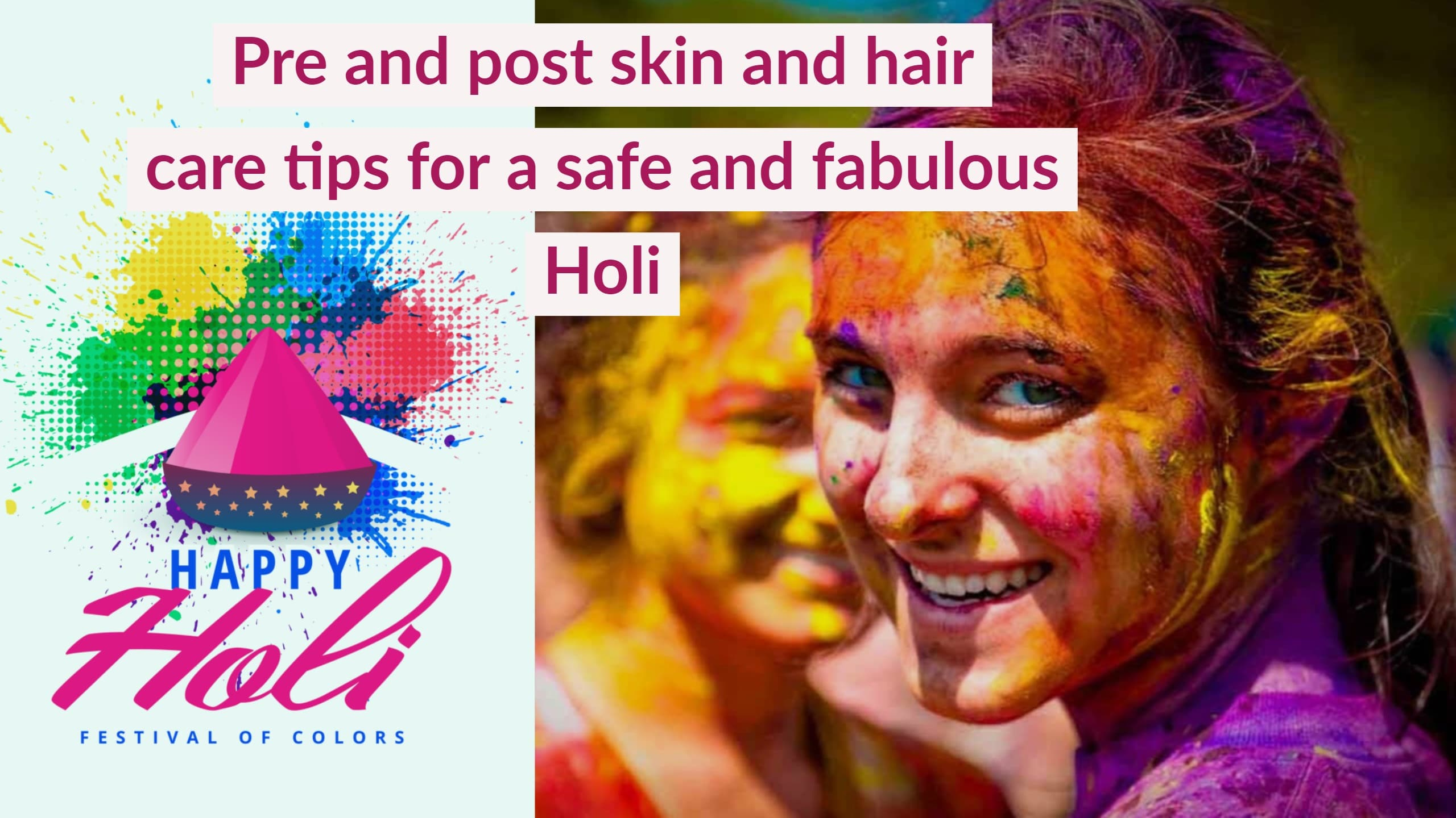 Read more about the article Holi 2018: Pre and post skin and hair care tips for a safe and fabulous Holi